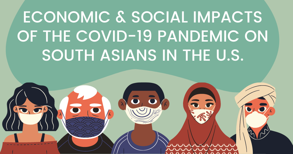 Economic and social impacts of the COVID-19 pandemic on South Asians in the U.S.